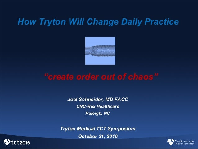 How Tryton Will Change Daily Practice Joel Schneider, MD FACC UNC-Rex Healthcare Raleigh, NC Tryton Medical T...