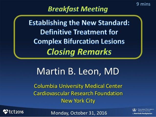 Martin  B.  Leon,  MD   Columbia  University  Medical  Center Cardiovascular  Research  Foundation New ...