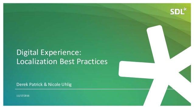 Digital Experience: Localization Best Practices 11/17/2016 Derek Patrick & Nicole Uhlig