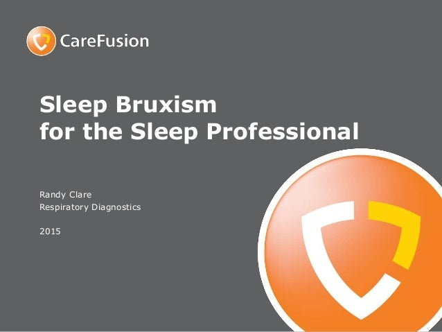 Sleep Bruxism for the Sleep Professional Randy Clare Respiratory Diagnostics 2015