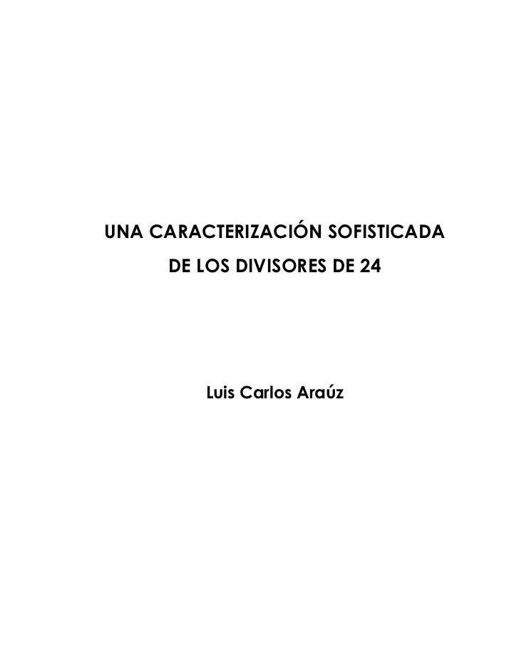 UNA CARACTERIZACIÓN SOFISTICADA<br />DE LOS DIVISORES DE 24<br />Luis Carlos Araúz<br />ÍNDICE<br />       Página<br />Agr...