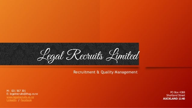 Recruitment & Quality Management M: 021 567 301 E: legalrecruits@ihug.co.nz www.legalrecruits.co.nz LinkedIn / Facebook PO...