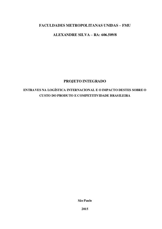 FACULDADES METROPOLITANAS UNIDAS – FMU ALEXANDRE SILVA – RA: 606.509/8 PROJETO INTEGRADO ENTRAVES NA LOGÍSTICA INTERNACION...