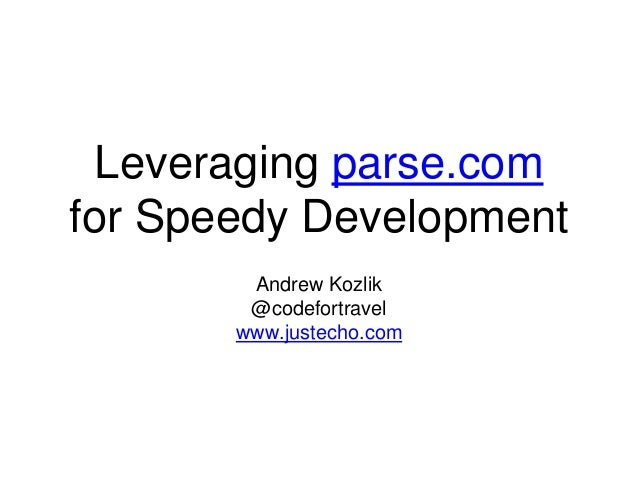 Leveraging parse.com for Speedy Development Andrew Kozlik @codefortravel www.justecho.com