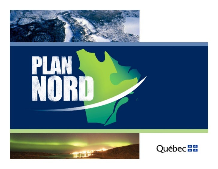 The Plan Nord                    Building Northern Québec Together                            The Project of a Generation ...