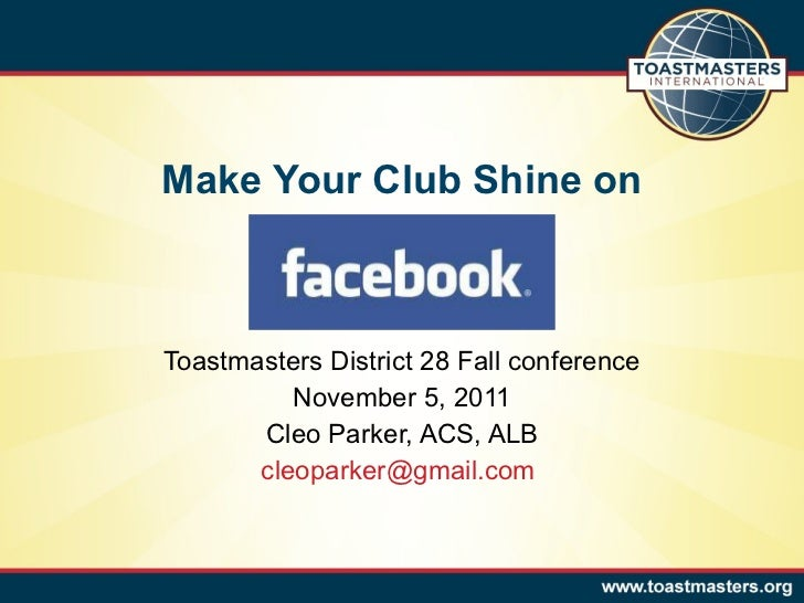 Make Your Club Shine on Toastmasters District 28 Fall conference November 5, 2011 Cleo Parker, ACS, ALB [email_address]
