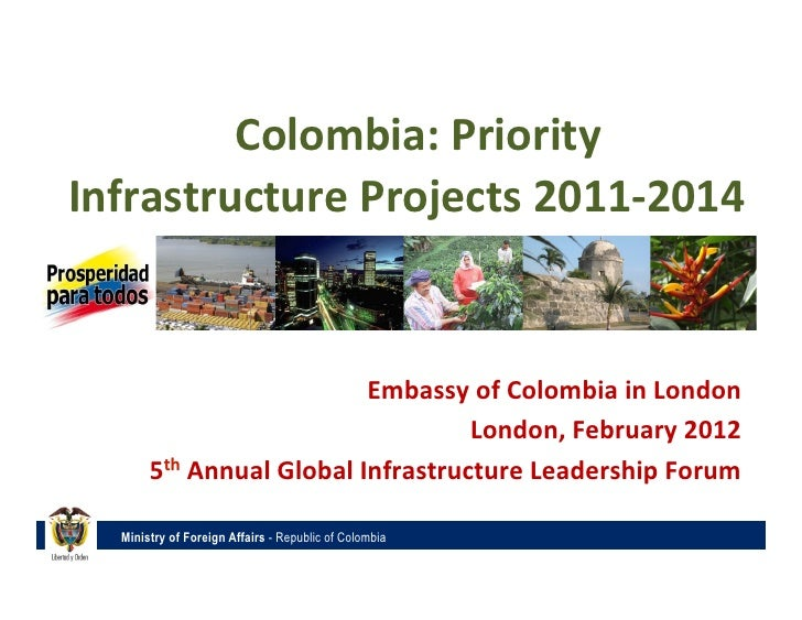 Colombia: Priority Infrastructure Projects 2011-‐2014                                     Embassy of ...