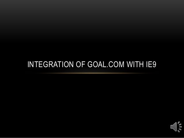 INTEGRATION OF GOAL.COM WITH IE9