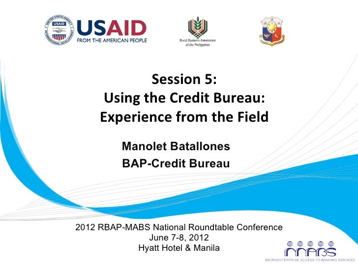 Session	  5:	              Using	  the	  Credit	  Bureau:	              Experience	  from	  the	  Field	                  ...