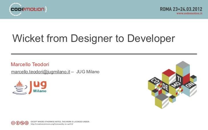 Wicket from Designer to DeveloperMarcello Teodorimarcello.teodori@jugmilano.it – JUG Milano