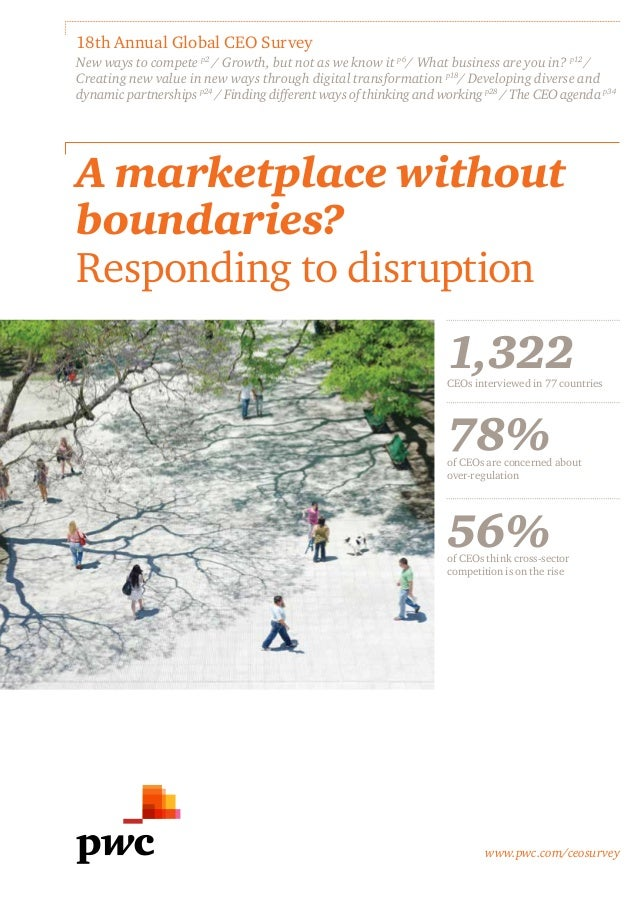 www.pwc.com/ceosurvey A marketplace without boundaries? Responding to disruption 18th Annual Global CEO Survey New ways to...