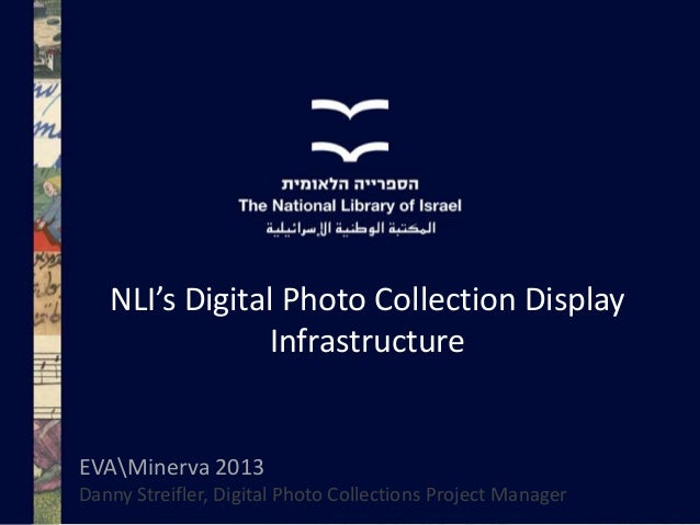 NLI's Digital Photo Collection Display Infrastructure  EVAMinerva 2013 Danny Streifler, Digital Photo Collections Project ...