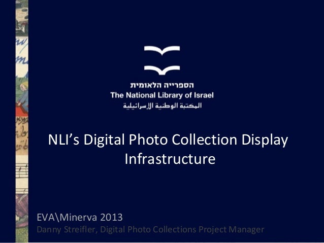 NLI's Digital Photo Collection Display Infrastructure  EVAMinerva 2013  Danny Streifler, Digital Photo Collections Project...