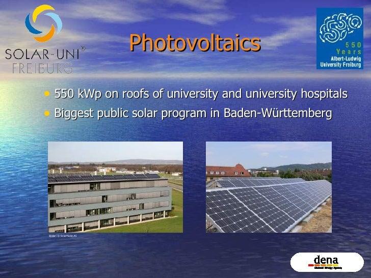 Photovoltaics <ul><li>550 kWp on roofs of university and university hospitals </li></ul><ul><li>Biggest public solar progr...