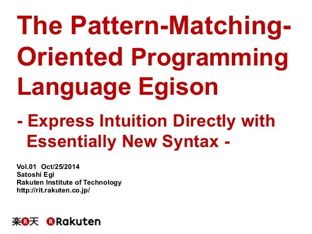 The Pattern-Matching-  Oriented Programming  Language Egison  - Express Intuition Directly with  Essentially New Syntax - ...