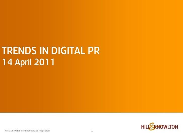TRENDS IN DIGITAL PR14 April 2011                                  case studiesHill & Knowlton Confidential and Proprietar...