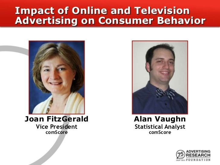 Impact of Online and TelevisionAdvertising on Consumer Behavior Joan FitzGerald    Alan Vaughn   Vice President   Statisti...