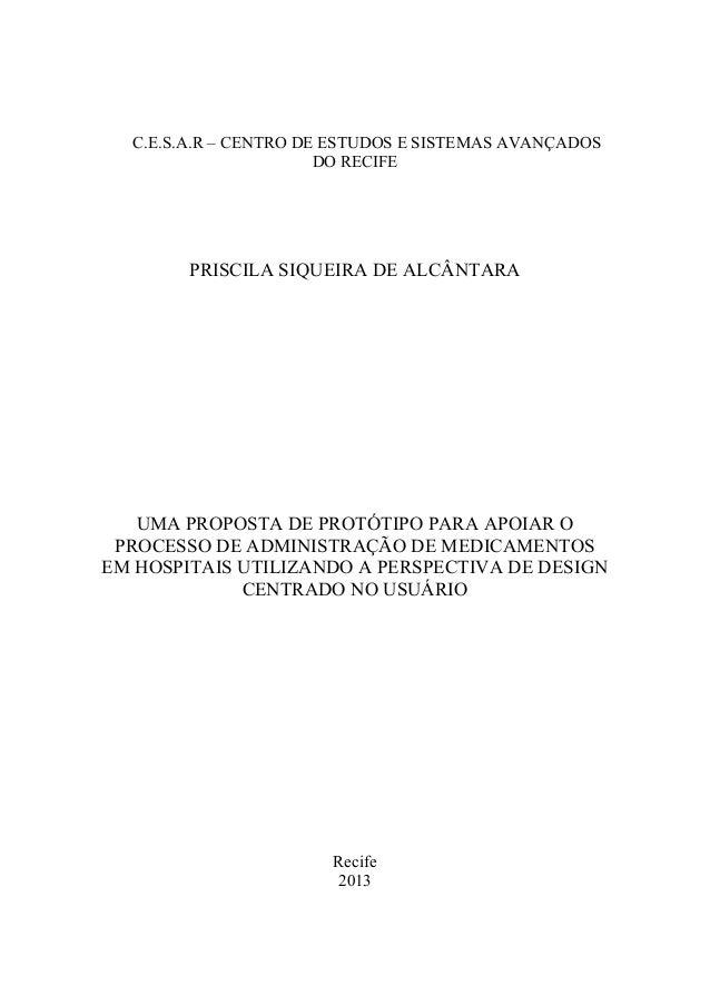 C.E.S.A.R – CENTRO DE ESTUDOS E SISTEMAS AVANÇADOS DO RECIFE  PRISCILA SIQUEIRA DE ALCÂNTARA  UMA PROPOSTA DE PROTÓTIPO PA...