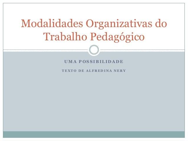 Modalidades Organizativas do  Trabalho Pedagógico  UMA POSSIBILIDADE  T E X TO DE A L F R EDI NA NE R Y