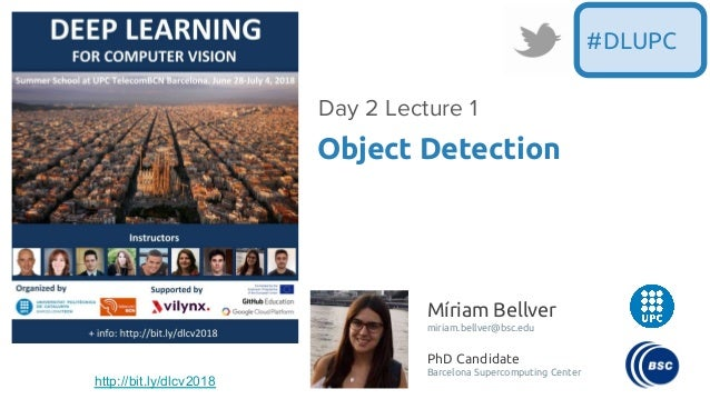 Míriam Bellver miriam.bellver@bsc.edu PhD Candidate Barcelona Supercomputing Center Object Detection Day 2 Lecture 1 #DLUP...