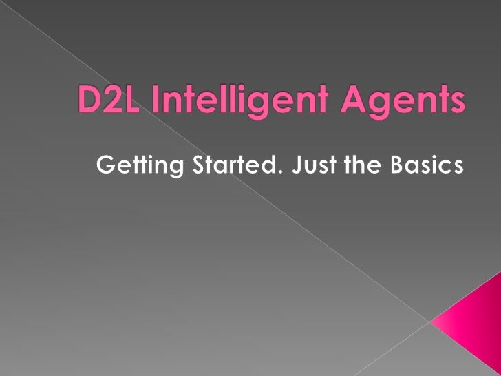 D2L Intelligent Agents<br />Getting Started. Just the Basics<br />
