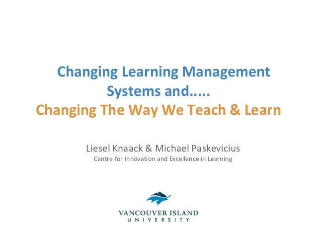 Changing Learning Management          Systems and.....Changing The Way We Teach & Learn      Liesel Knaack & Michael Paske...