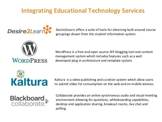 Integrating Educational Technology Services            Desire2Learn offers a suite of tools for elearning built around cou...