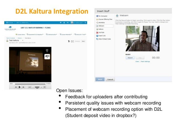 D2L Kaltura Integration            Open Issues:             • Feedback for uploaders after contributing             • Pers...