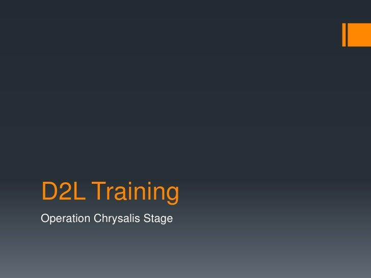 D2L TrainingOperation Chrysalis Stage
