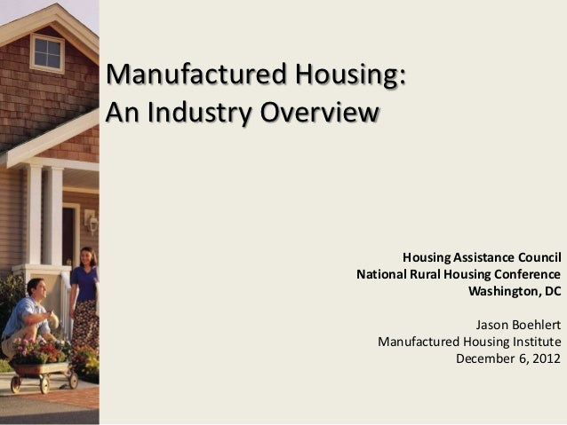 Manufactured Housing:An Industry Overview                        Housing Assistance Council                 National Rural...