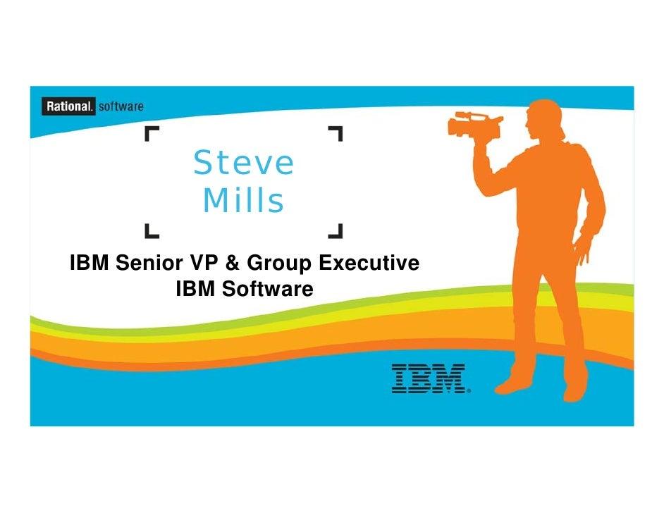 Steve           Mills IBM Senior VP & Group Executive          IBM Software