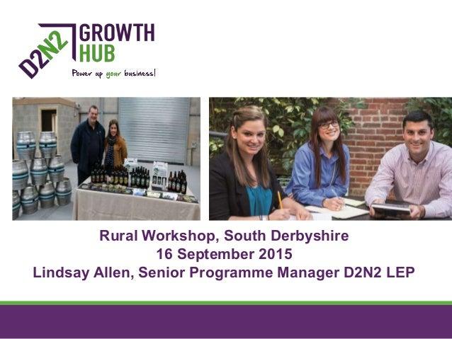 Rural Workshop, South Derbyshire 16 September 2015 Lindsay Allen, Senior Programme Manager D2N2 LEP