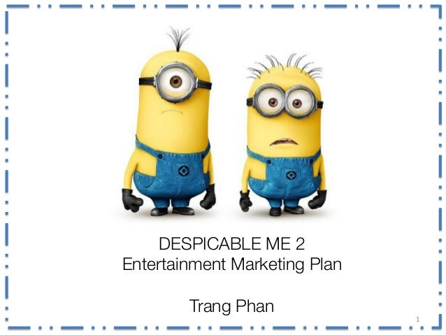 1	    DESPICABLE ME 2 Entertainment Marketing Plan   Trang Phan