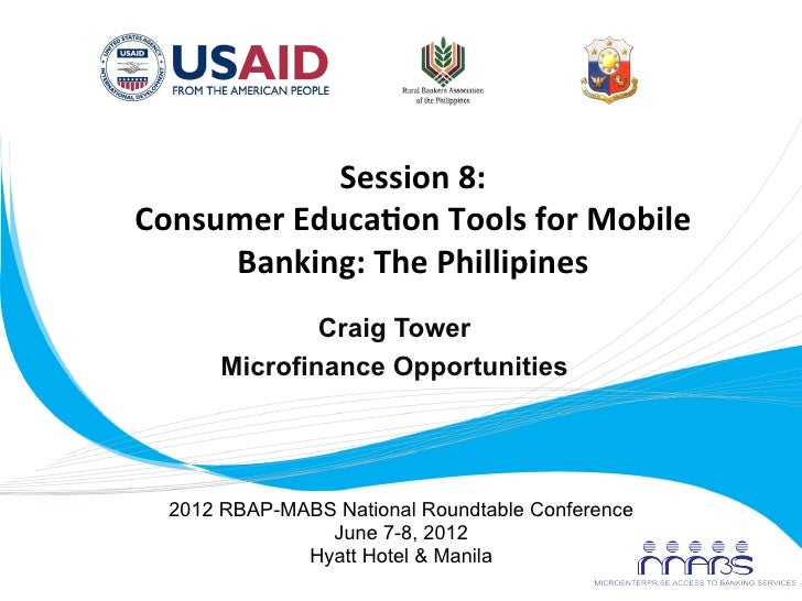 Session	  8:	         Consumer	  Educa2on	  Tools	  for	  Mobile	              Banking:	  The	  Phillipines	              ...