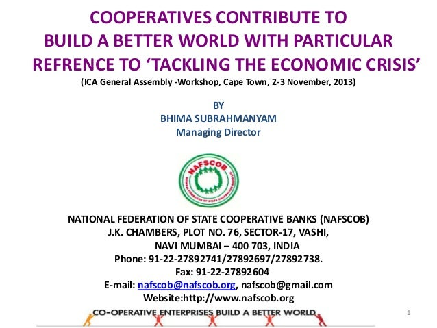 COOPERATIVES CONTRIBUTE TO BUILD A BETTER WORLD WITH PARTICULAR REFRENCE TO 'TACKLING THE ECONOMIC CRISIS' (ICA General As...
