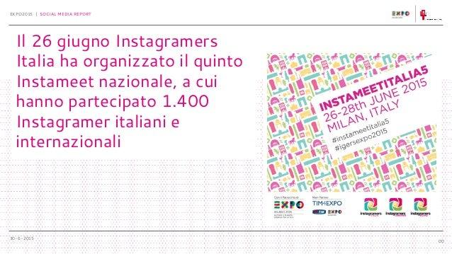 30-6-2015 EXPO2015 | SOCIAL MEDIA REPORT 00 Il 26 giugno Instagramers Italia ha organizzato il quinto Instameet nazionale,...