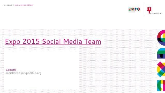 5-5-2015 EXPO2015 | SOCIAL MEDIA REPORT Expo 2015 Social Media Team Contatti socialmedia@expo2015.org