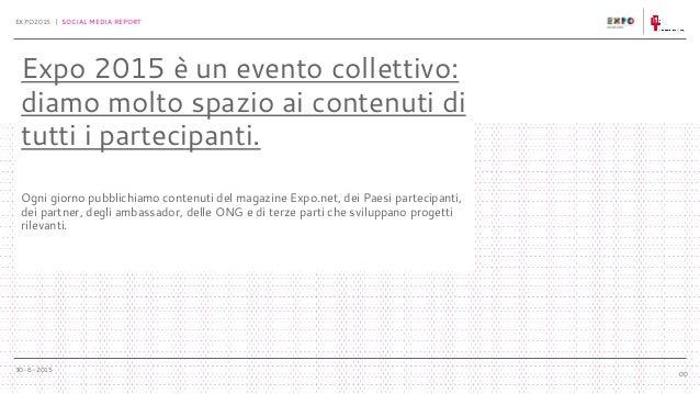 30-6-2015 EXPO2015 | SOCIAL MEDIA REPORT 00 Expo 2015 è un evento collettivo: diamo molto spazio ai contenuti di tutti i p...