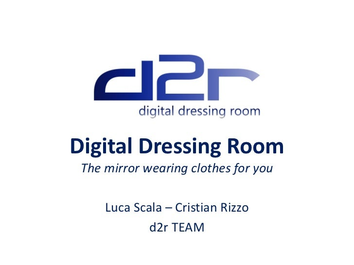 Digital Dressing Room The dress wearing clothes for you    Luca Scala – Cristian Rizzo            d2r TEAM