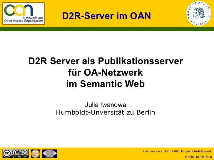 D2R-Server im OAND2R Server als Publikationsserver        für OA-Netzwerk       im Semantic Web            Julia Iwanowa  ...