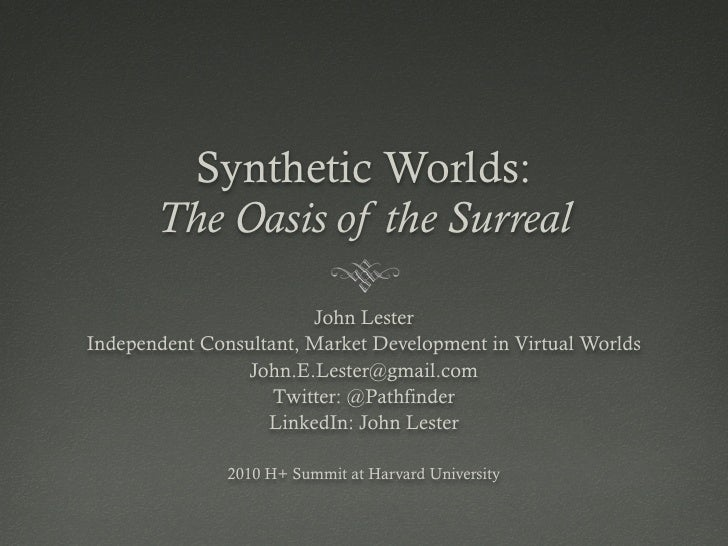 Synthetic Worlds:        The Oasis of the Surreal                          John Lester Independent Consultant, Market Deve...