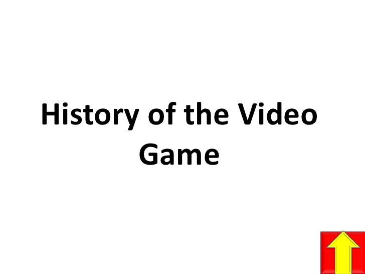 History of the Video Game<br />