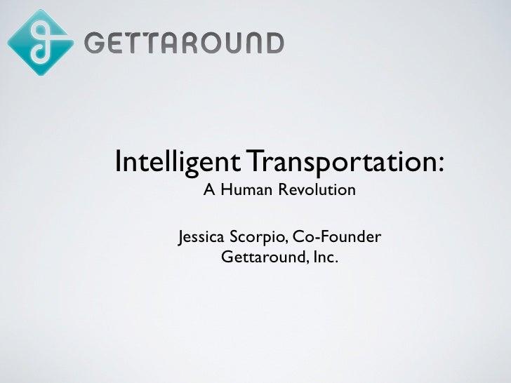 Intelligent Transportation:         A Human Revolution       Jessica Scorpio, Co-Founder             Gettaround, Inc.