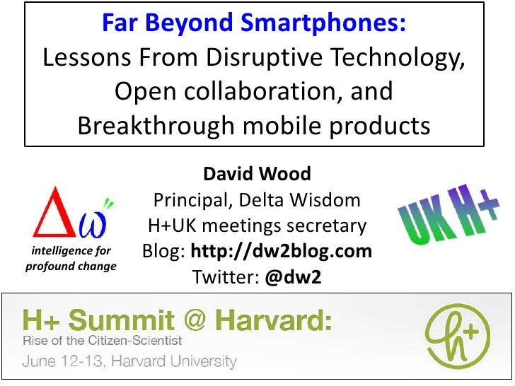 Far Beyond Smartphones:Lessons From Disruptive Technology, Open collaboration, andBreakthrough mobile products<br />David ...