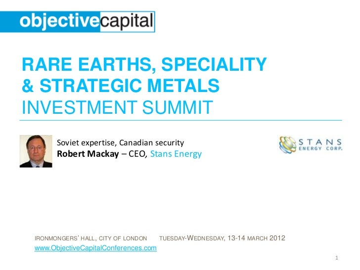 RARE EARTHS, SPECIALITY& STRATEGIC METALSINVESTMENT SUMMIT       Soviet expertise, Canadian security       Robert Mackay –...