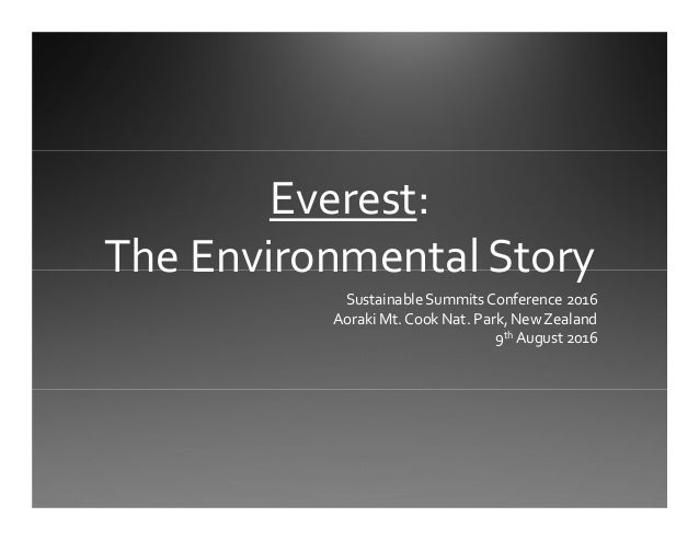 Everest:  The Environmental Story Sustainable Summits Conference 2016 Aoraki Mt. Cook Nat. Park, New Zealand  9th August 2...