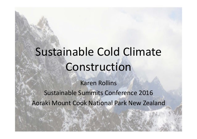Sustainable Cold Climate  Construction Karen Rollins Sustainable Summits Conference 2016 Aoraki Mount Cook National Park N...