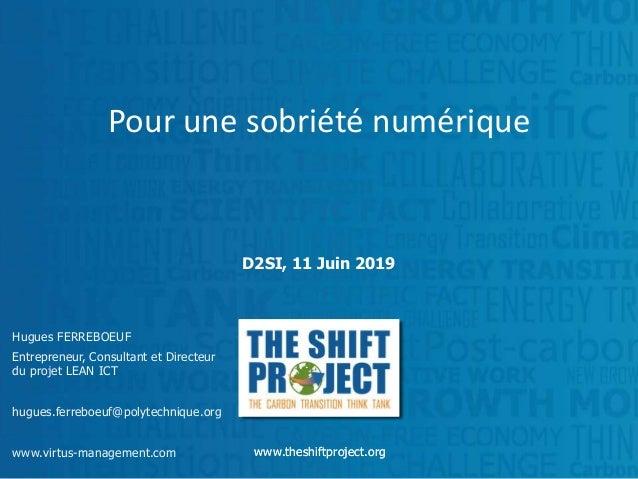 www.theshiftproject.orgwww.theshiftproject.org Pour une sobriété numérique D2SI, 11 Juin 2019 Hugues FERREBOEUF Entreprene...
