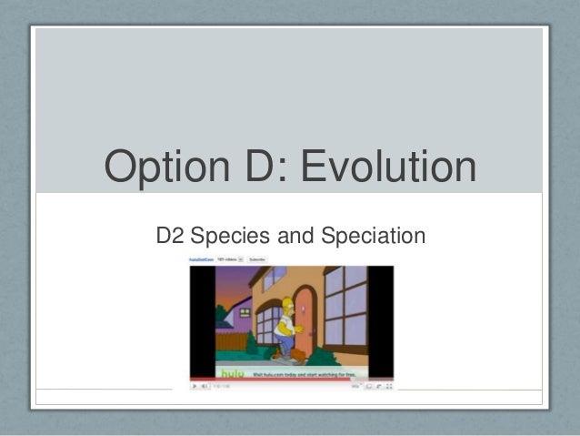 Option D: Evolution D2 Species and Speciation