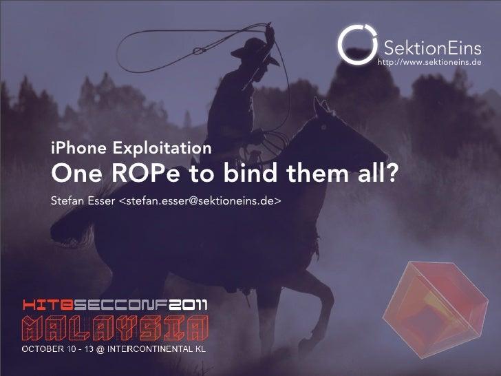 http://www.sektioneins.deiPhone ExploitationOne ROPe to bind them all?Stefan Esser <stefan.esser@sektioneins.de>